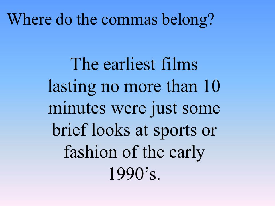 The earliest films lasting no more than 10 minutes were just some brief looks at sports or fashion of the early 1990's.