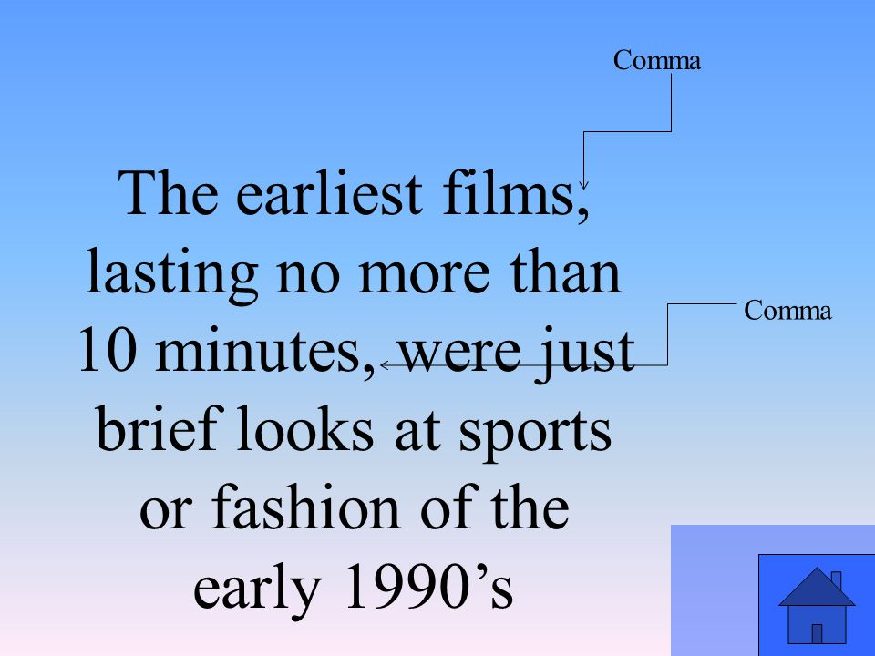 The earliest films, lasting no more than 10 minutes, were just brief looks at sports or fashion of the early 1990's Comma