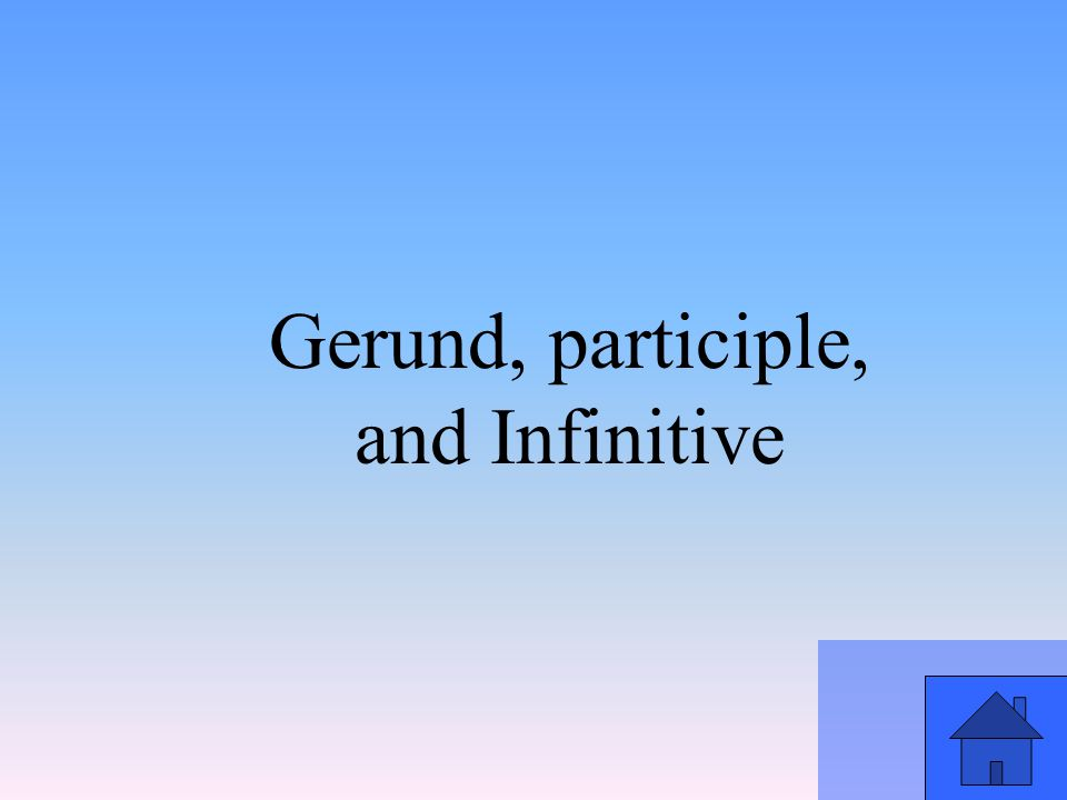 Gerund, participle, and Infinitive