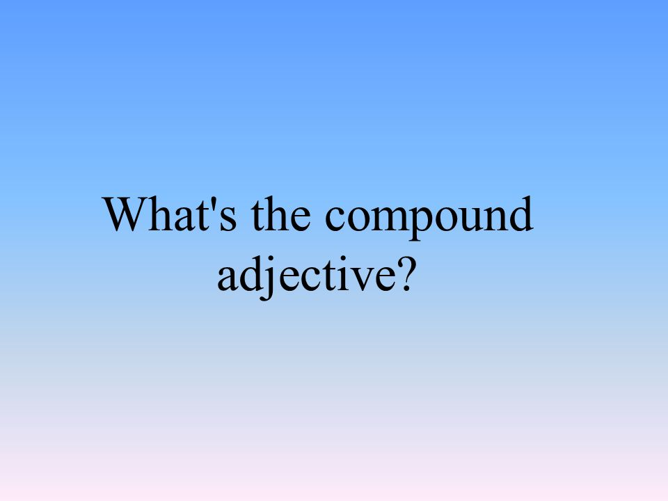 What s the compound adjective