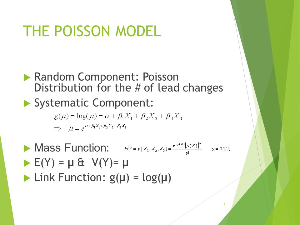 THE POISSON MODEL  Random Component: Poisson Distribution for the # of lead changes  Systematic Component:  Mass Function:  E(Y) = µ & V(Y)= µ  L