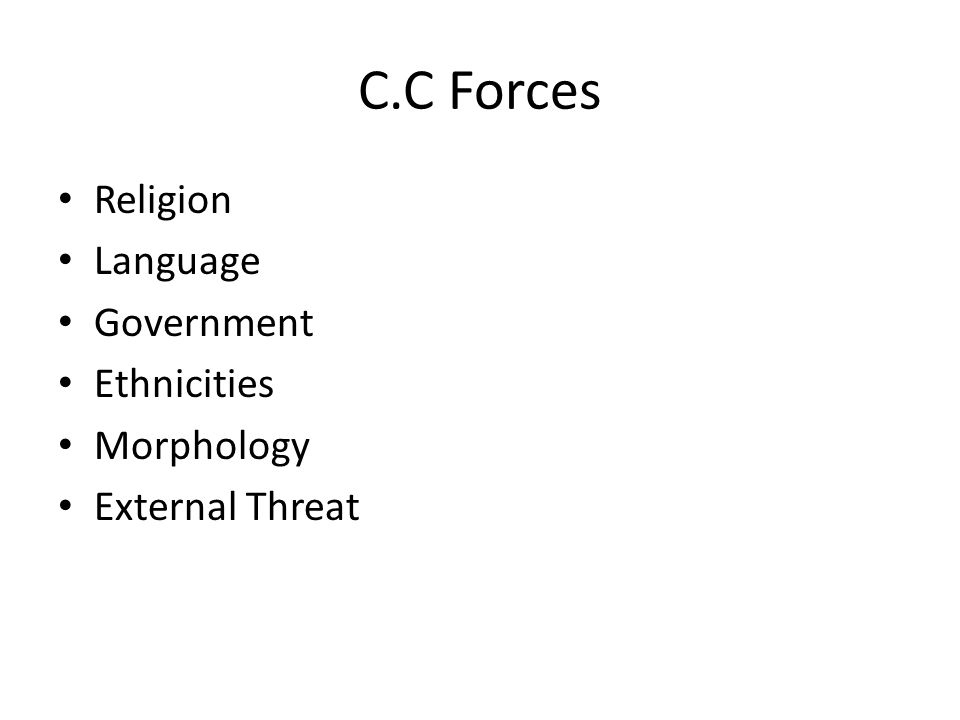 C.C Forces Religion Language Government Ethnicities Morphology External Threat