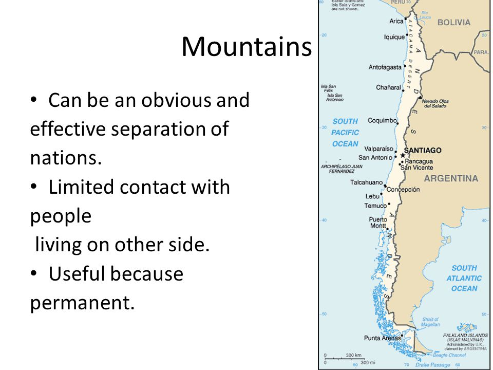 Mountains Can be an obvious and effective separation of nations. Limited contact with people living on other side. Useful because permanent.