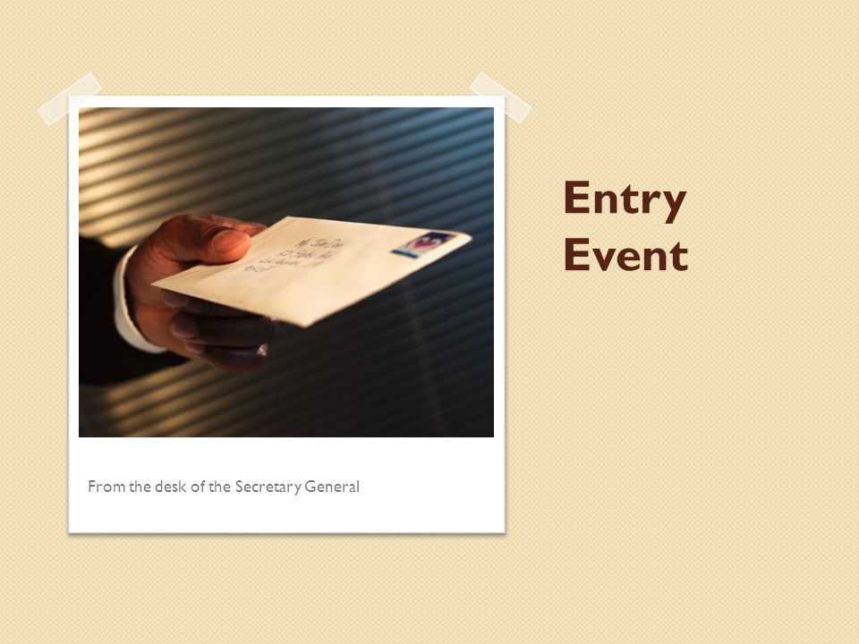 Entry Event From the desk of the Secretary General