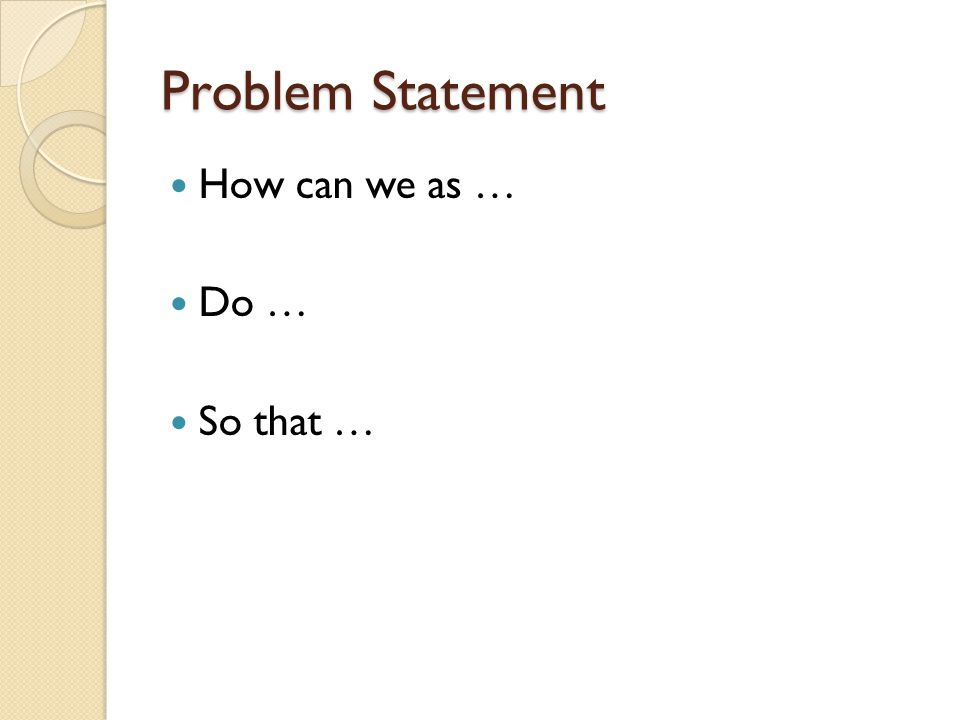 Problem Statement How can we as … Do … So that …