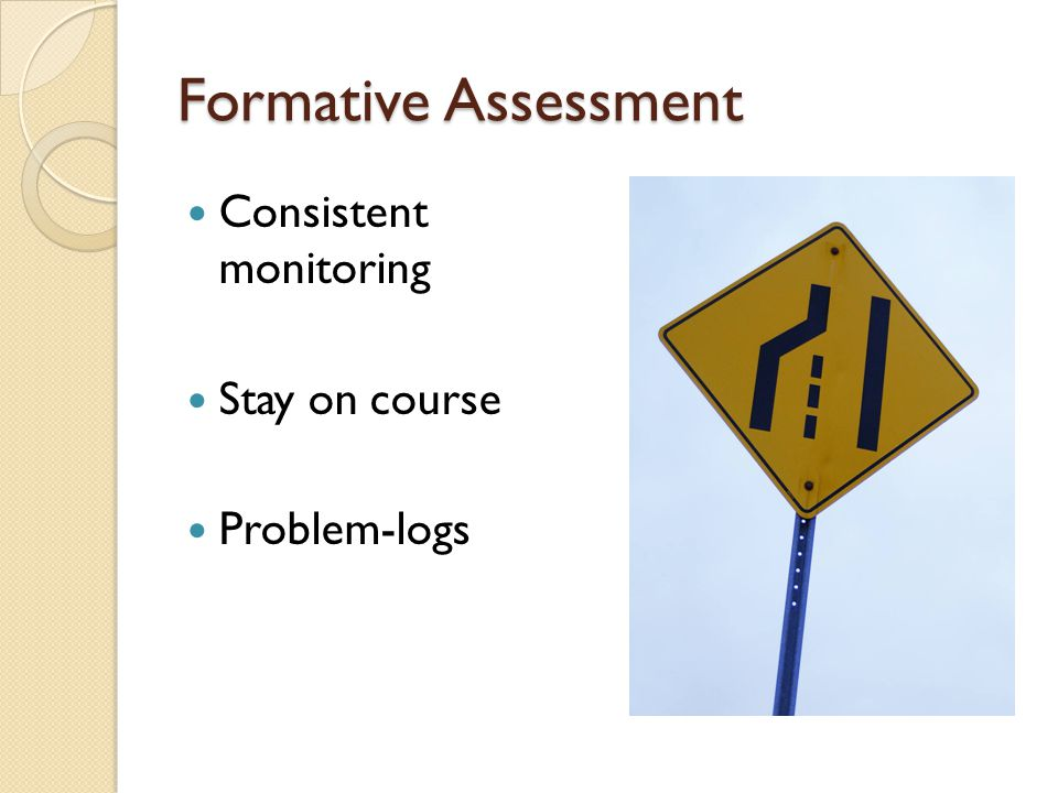 Formative Assessment Consistent monitoring Stay on course Problem-logs