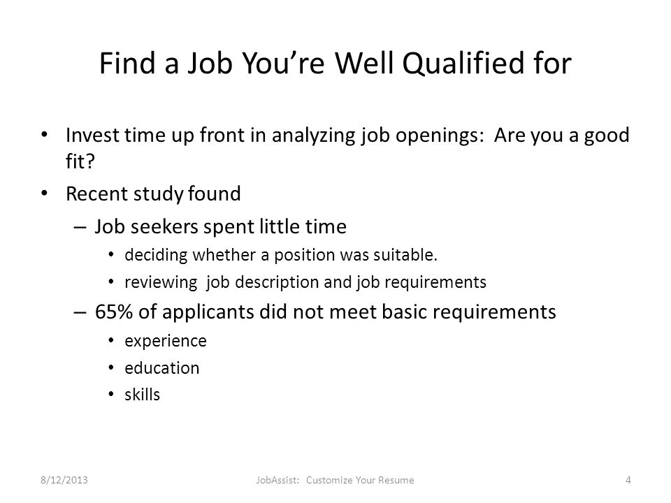 Find a Job You're Well Qualified for Invest time up front in analyzing job openings: Are you a good fit.