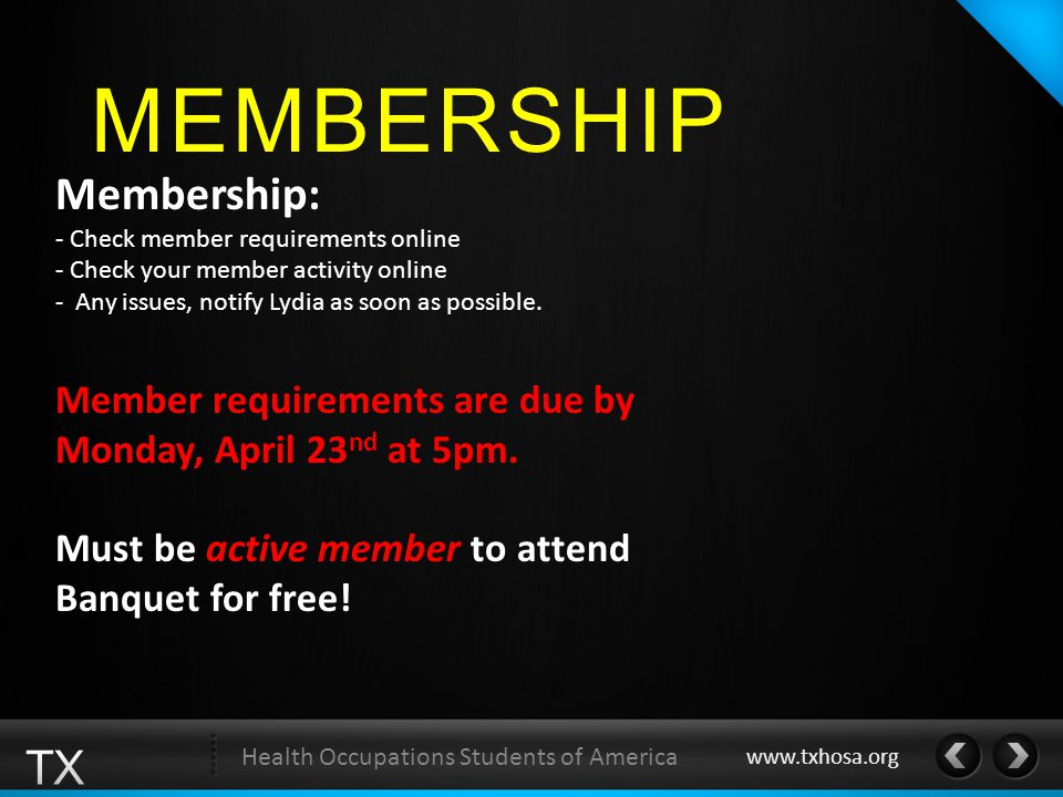 MEMBERSHIP Health Occupations Students of America www.txhosa.org Membership: - Check member requirements online - Check your member activity online -