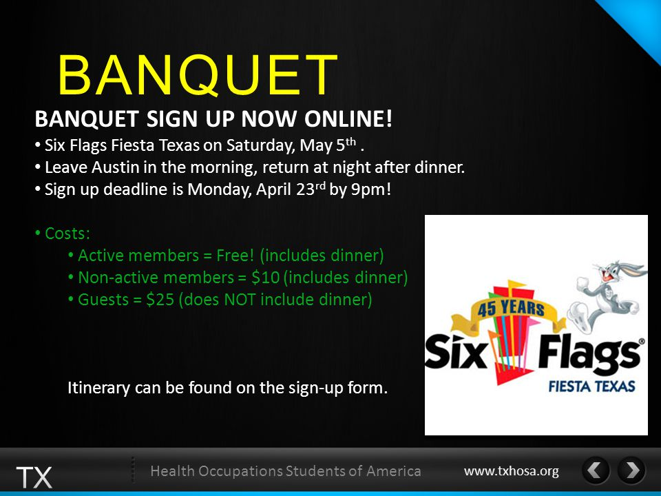 BANQUET Health Occupations Students of America www.txhosa.org BANQUET SIGN UP NOW ONLINE! Six Flags Fiesta Texas on Saturday, May 5 th. Leave Austin i