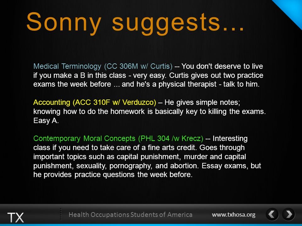 Health Occupations Students of America www.txhosa.org Medical Terminology (CC 306M w/ Curtis) -- You don't deserve to live if you make a B in this cla
