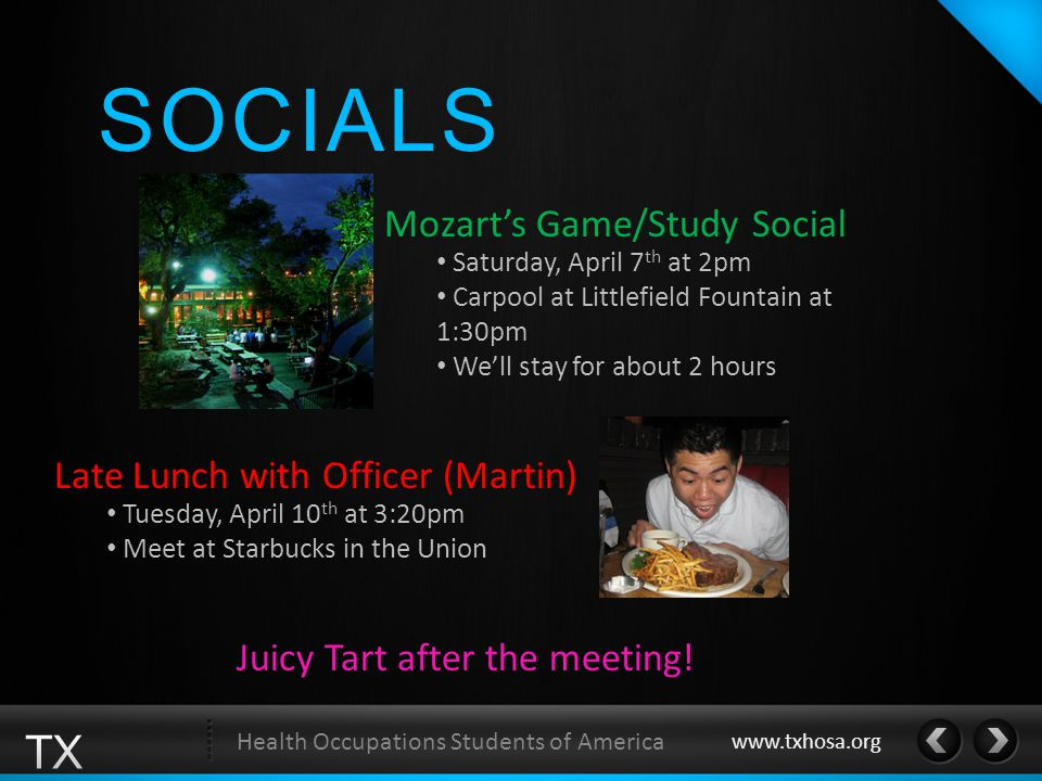 SOCIALS Late Lunch with Officer (Martin) Tuesday, April 10 th at 3:20pm Meet at Starbucks in the Union Health Occupations Students of America www.txho