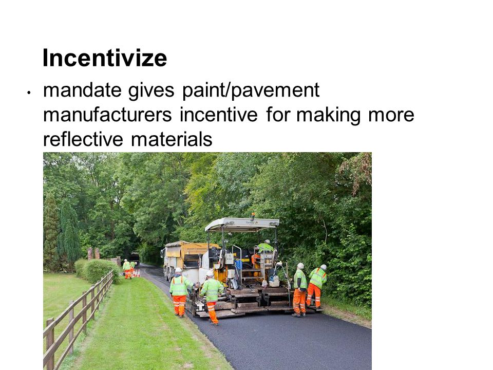 Incentivize mandate gives paint/pavement manufacturers incentive for making more reflective materials