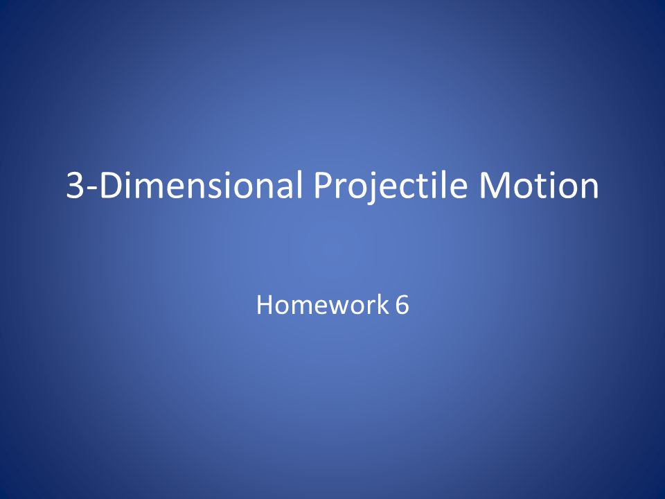 3-Dimensional Projectile Motion Homework 6