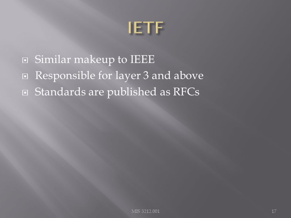  Similar makeup to IEEE  Responsible for layer 3 and above  Standards are published as RFCs MIS 5212.00117