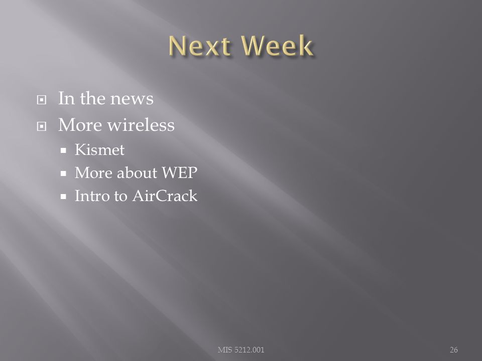  In the news  More wireless  Kismet  More about WEP  Intro to AirCrack MIS 5212.00126