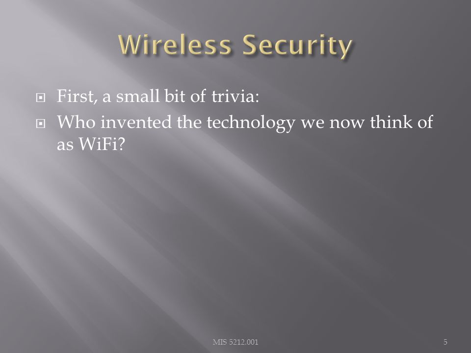 First, a small bit of trivia:  Who invented the technology we now think of as WiFi.