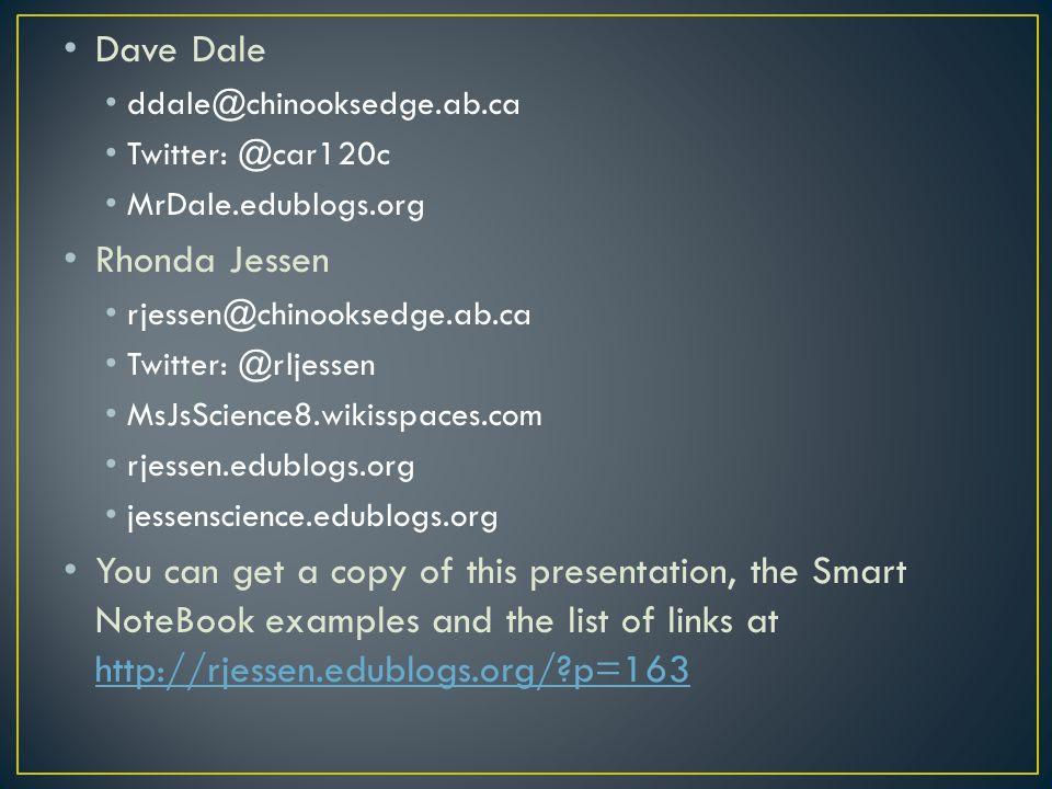 Dave Dale ddale@chinooksedge.ab.ca Twitter: @car120c MrDale.edublogs.org Rhonda Jessen rjessen@chinooksedge.ab.ca Twitter: @rljessen MsJsScience8.wiki