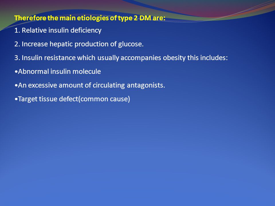 Therefore the main etiologies of type 2 DM are: 1.