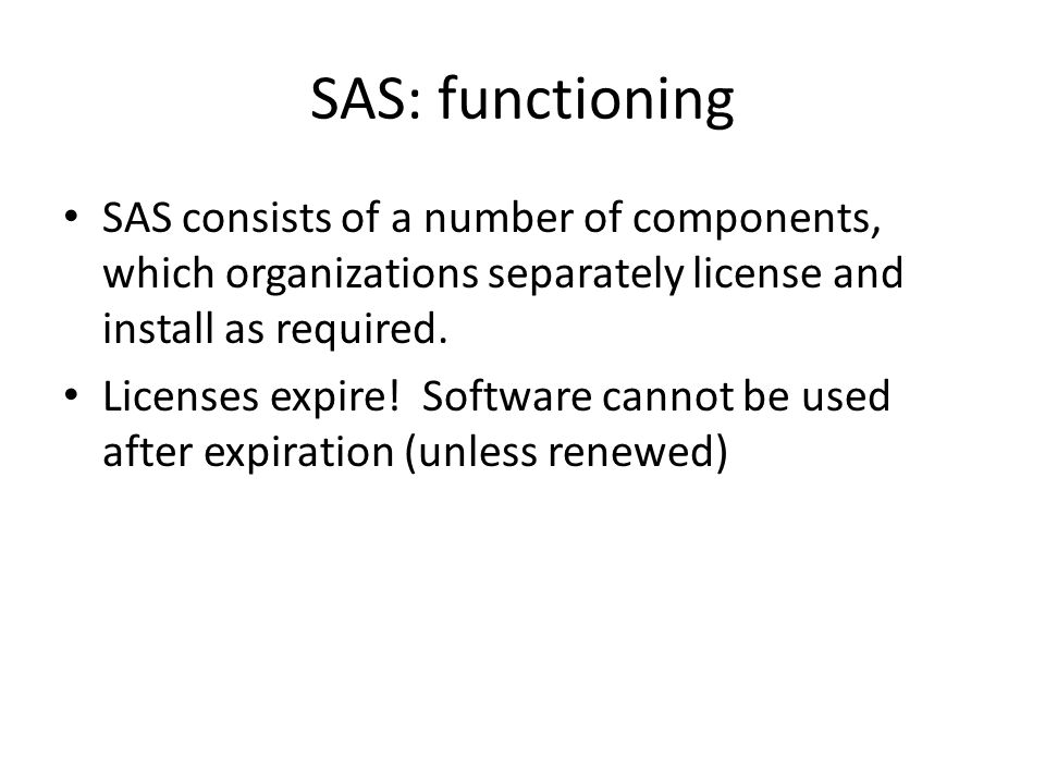 SAS: functioning SAS consists of a number of components, which organizations separately license and install as required.