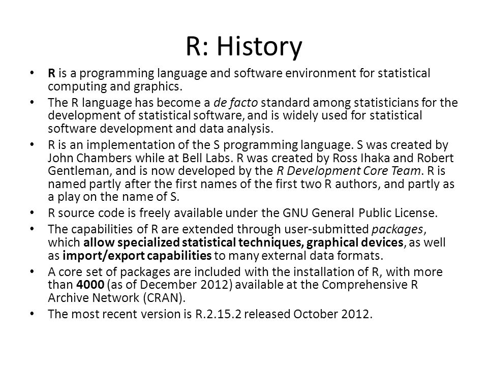 R: History R is a programming language and software environment for statistical computing and graphics.