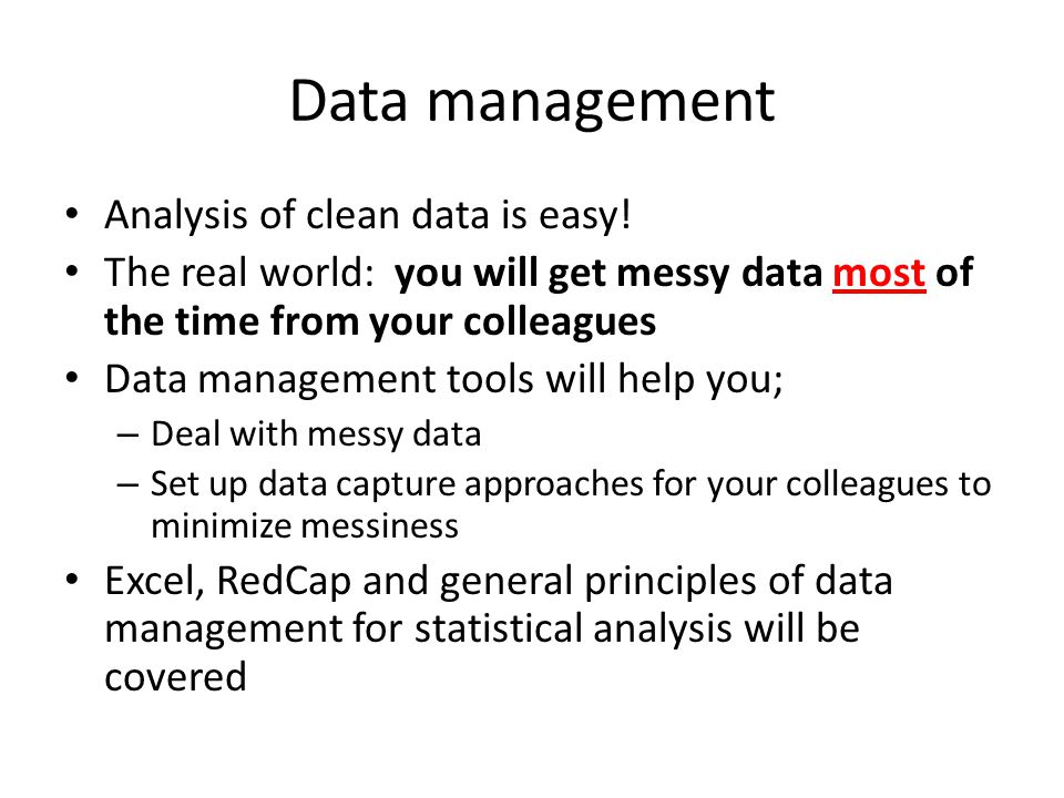 Data management Analysis of clean data is easy.