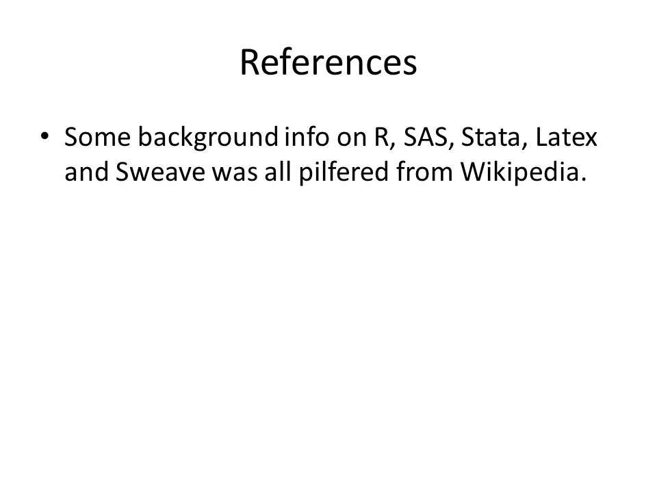 References Some background info on R, SAS, Stata, Latex and Sweave was all pilfered from Wikipedia.