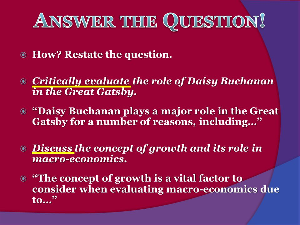 " How? Restate the question.  Critically evaluate the role of Daisy Buchanan in the Great Gatsby.  ""Daisy Buchanan plays a major role in the Great G"