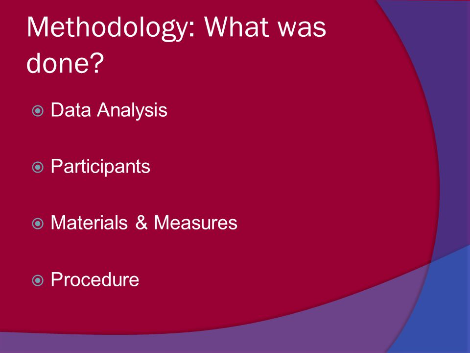 Methodology: What was done?  Data Analysis  Participants  Materials & Measures  Procedure