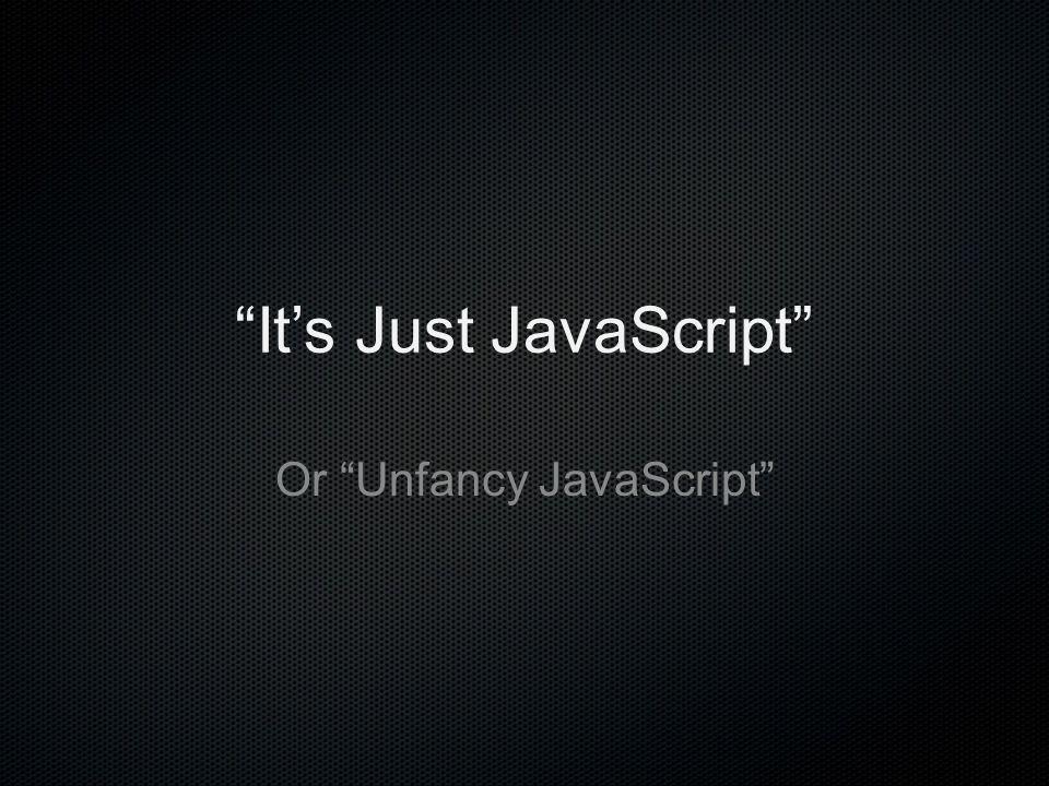 It's Just JavaScript Or Unfancy JavaScript