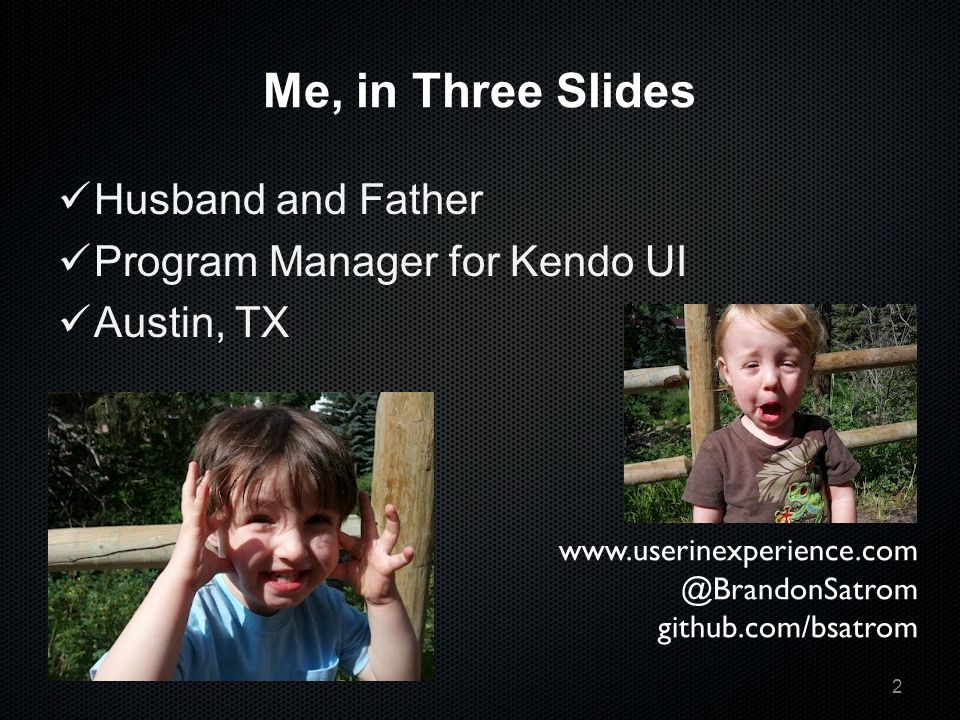 Me, in Three Slides Husband and Father Program Manager for Kendo UI Austin, TX 2 www.userinexperience.com @BrandonSatrom github.com/bsatrom