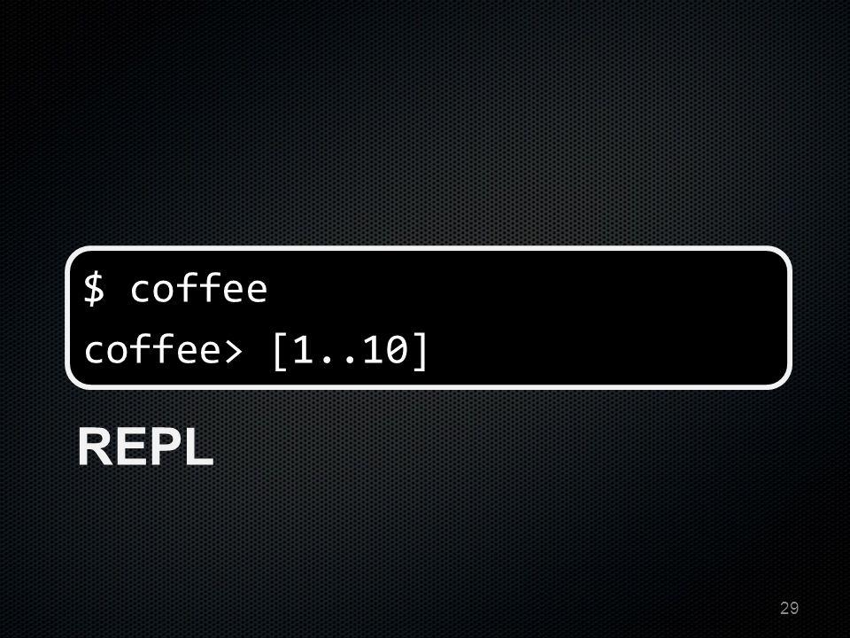 REPL $ coffee coffee> [1..10] 29
