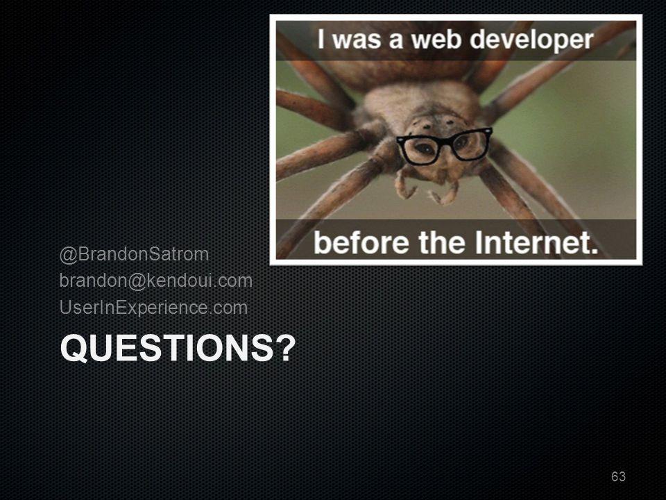 QUESTIONS @BrandonSatrom brandon@kendoui.com UserInExperience.com 63