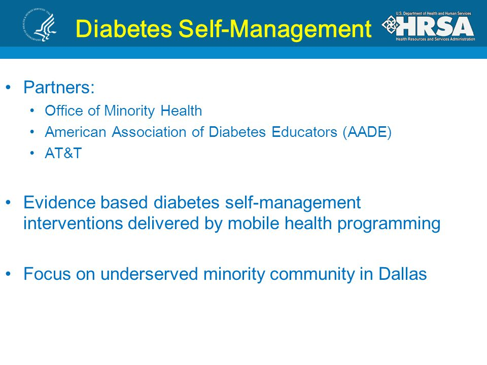 Diabetes Self-Management Partners: Office of Minority Health American Association of Diabetes Educators (AADE) AT&T Evidence based diabetes self-management interventions delivered by mobile health programming Focus on underserved minority community in Dallas