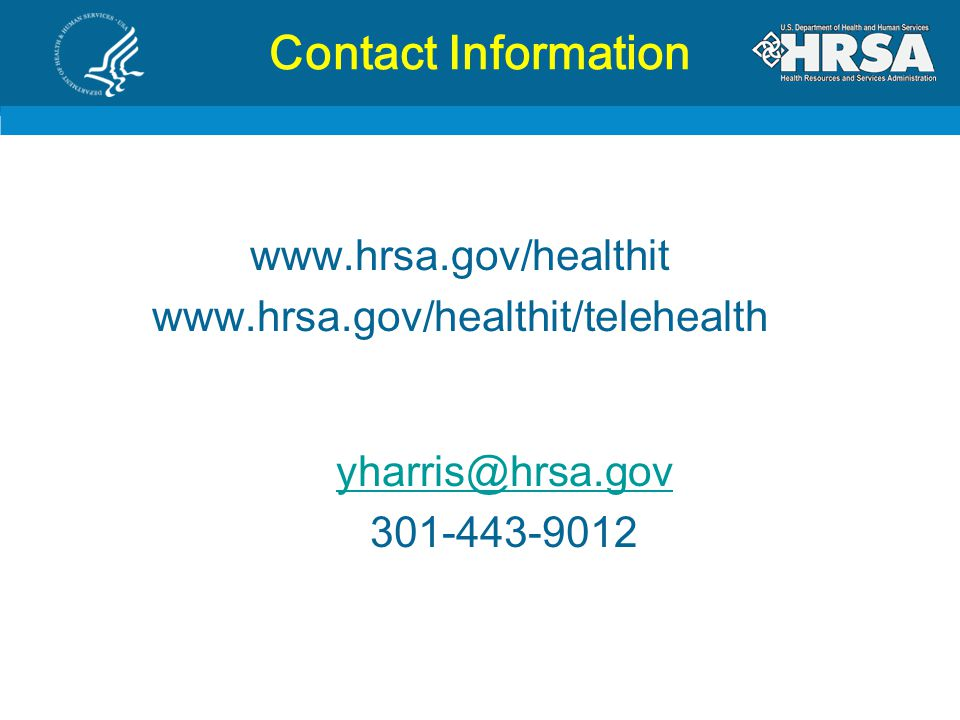 Contact Information yharris@hrsa.gov 301-443-9012 www.hrsa.gov/healthit www.hrsa.gov/healthit/telehealth