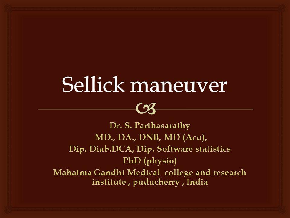 Dr. S. Parthasarathy MD., DA., DNB, MD (Acu), MD., DA., DNB, MD (Acu), Dip. Diab.DCA, Dip. Software statistics PhD (physio) Mahatma Gandhi Medical col