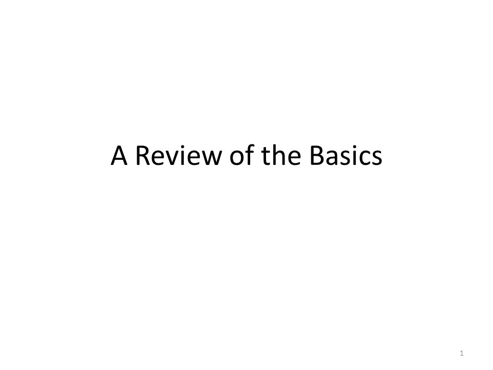 A Review of the Basics 1