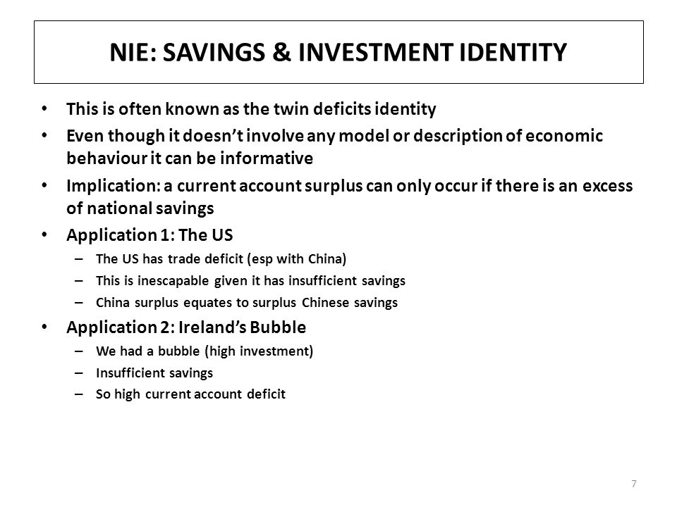 NIE: SAVINGS & INVESTMENT IDENTITY This is often known as the twin deficits identity Even though it doesn't involve any model or description of econom