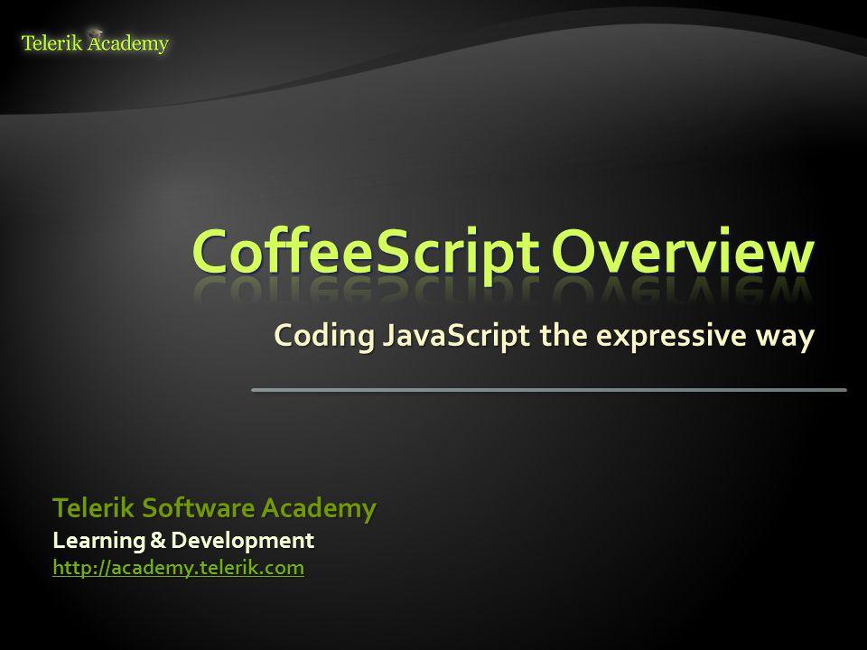 Coding JavaScript the expressive way Learning & Development http://academy.telerik.com Telerik Software Academy