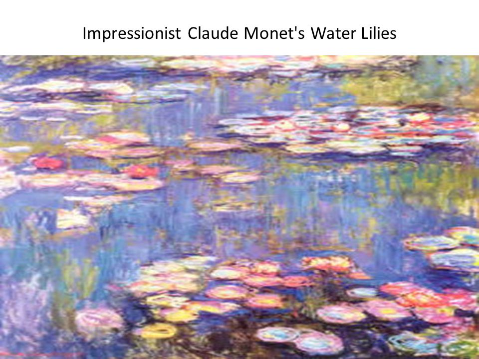Impressionist Claude Monet s Water Lilies