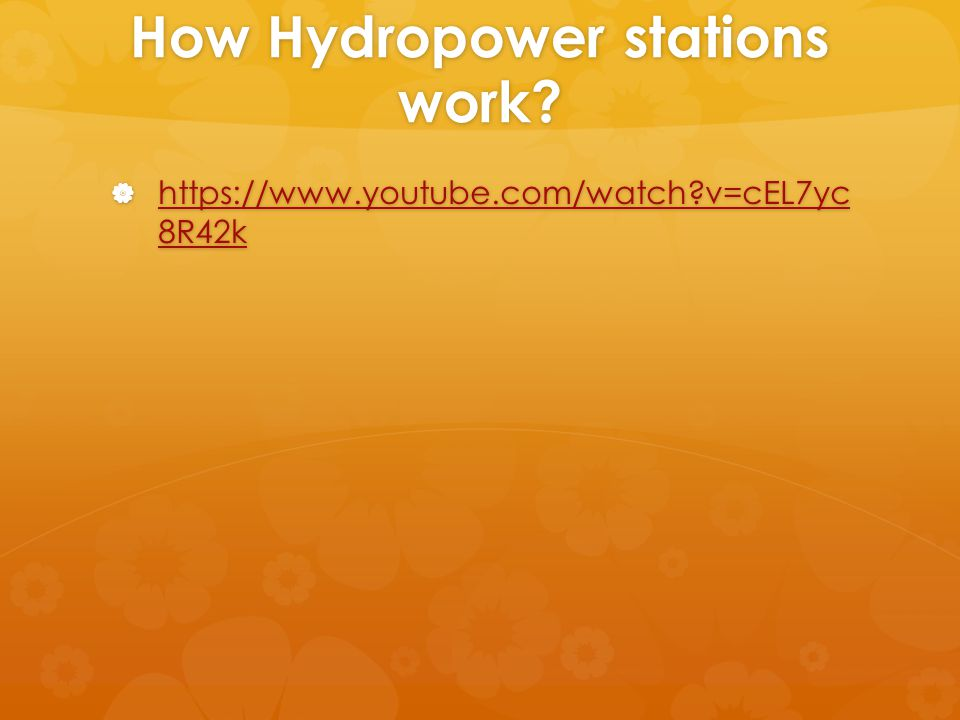 How Hydropower stations work?  https://www.youtube.com/watch?v=cEL7yc 8R42k  https://www.youtube.com/watch?v=cEL7yc 8R42k https://www.youtube.com/wa