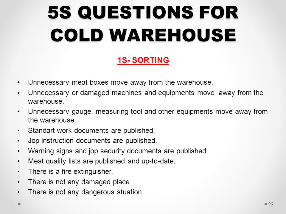 5S QUESTIONS FOR COLD WAREHOUSE 1S- SORTING Unnecessary meat boxes move away from the warehouse. Unnecessary or damaged machines and equipments move a