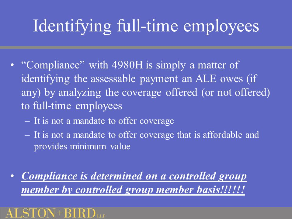 "Identifying full-time employees ""Compliance"" with 4980H is simply a matter of identifying the assessable payment an ALE owes (if any) by analyzing the"