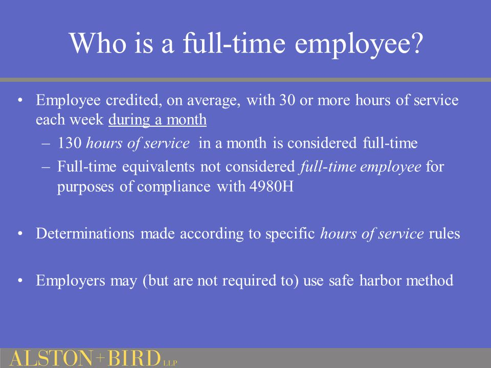 Who is a full-time employee? Employee credited, on average, with 30 or more hours of service each week during a month –130 hours of service in a month