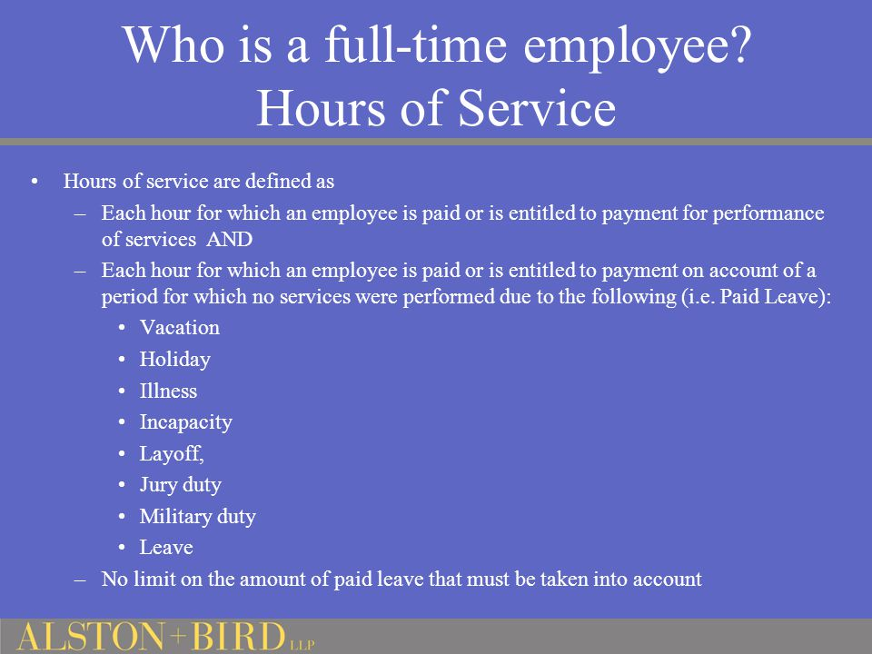 Who is a full-time employee? Hours of Service Hours of service are defined as –Each hour for which an employee is paid or is entitled to payment for p
