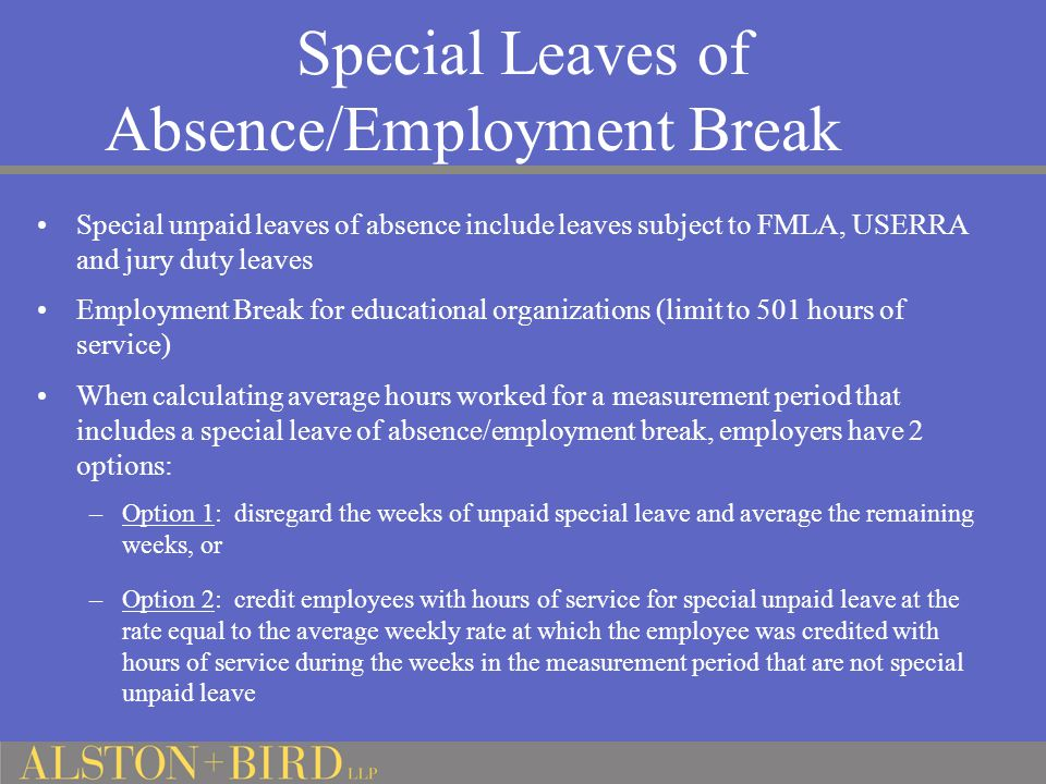 Special Leaves of Absence/Employment Break Special unpaid leaves of absence include leaves subject to FMLA, USERRA and jury duty leaves Employment Bre