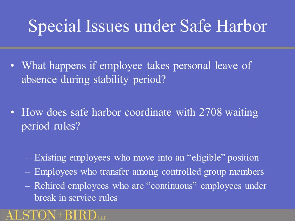Special Issues under Safe Harbor What happens if employee takes personal leave of absence during stability period.