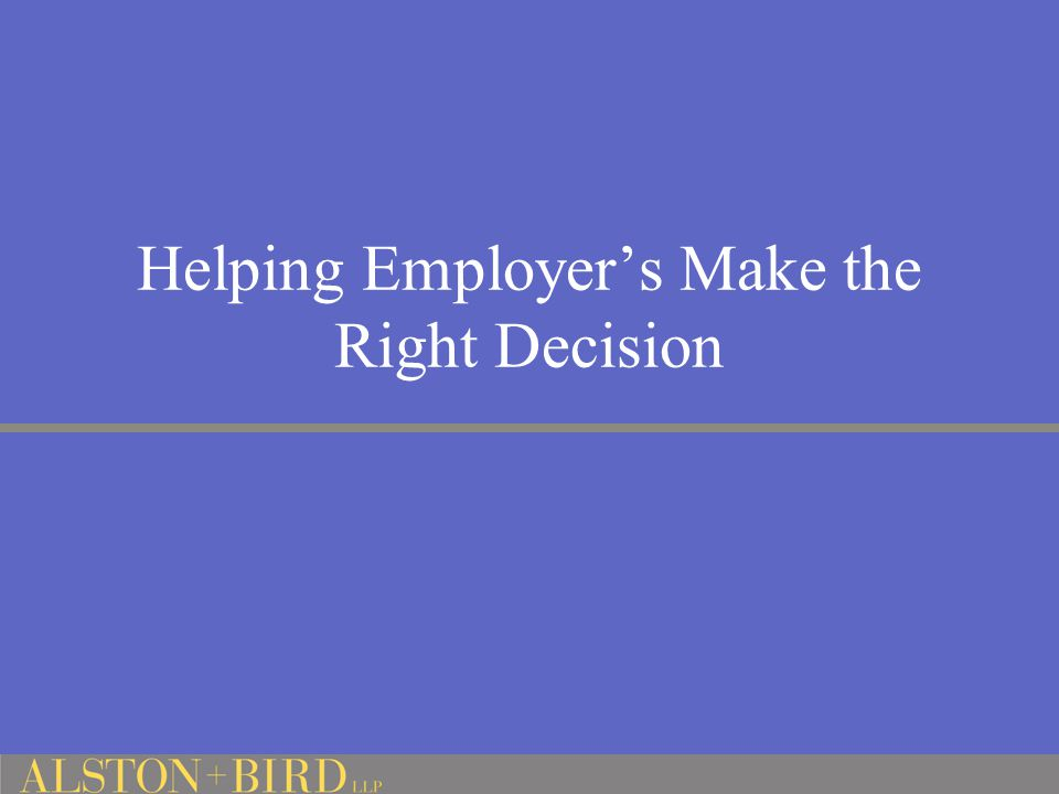Helping Employer's Make the Right Decision