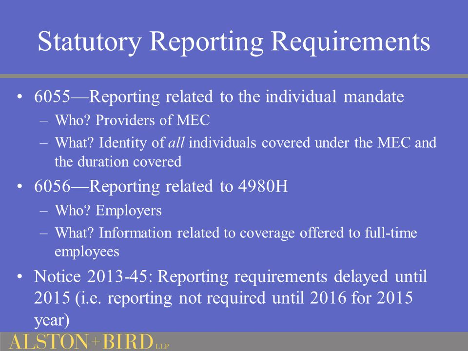 Statutory Reporting Requirements 6055—Reporting related to the individual mandate –Who? Providers of MEC –What? Identity of all individuals covered un