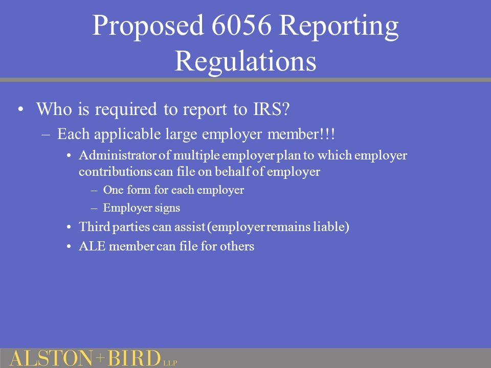 Proposed 6056 Reporting Regulations Who is required to report to IRS.