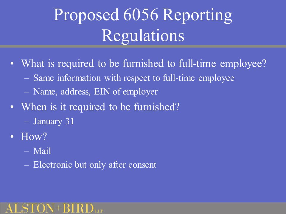 Proposed 6056 Reporting Regulations What is required to be furnished to full-time employee? –Same information with respect to full-time employee –Name